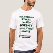 """Look"" healthy/Muscle...Gastroparesis T-Shirt"