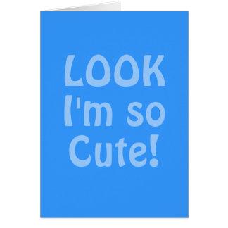 Look I'm so Cute. Blue. Slogan Card