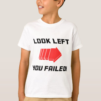 Look Left - Fail! T-Shirt