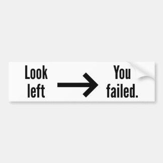 Look Left / You Failed Bumper Sticker
