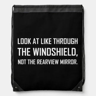 Look Life Through Windshield Not Rearview Mirror Drawstring Bag