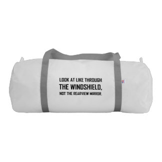 Look Life Through Windshield Not Rearview Mirror Duffle Bag