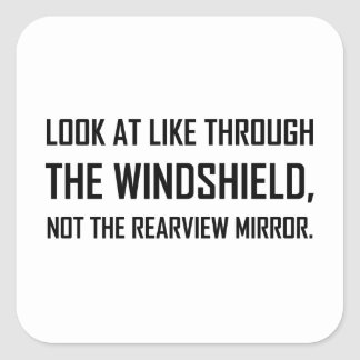 Look Life Through Windshield Not Rearview Mirror Square Sticker