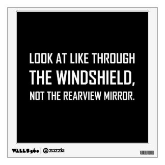 Look Life Through Windshield Not Rearview Mirror Wall Decal