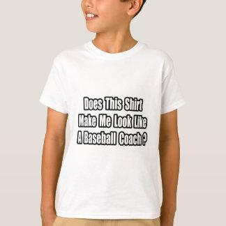 Look Like a Baseball Coach? T-Shirt