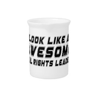 Look Like An Awesome Civil rights leader Beverage Pitcher