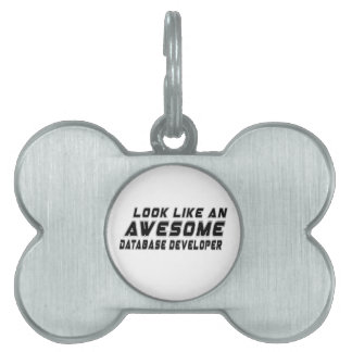 Look Like An Awesome Database developer Pet Tag