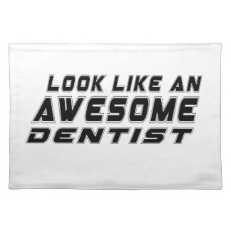 Look Like An Awesome Dentist Cloth Place Mat