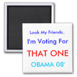 Look My Friends.., I'm Voting For , THAT ONE, O... 2 Inch Square Magnet