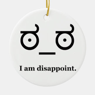 Look of Disapproval Disappoint Ceramic Ornament