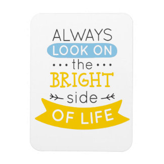 Look on the Bright side of life inspirational Magnet