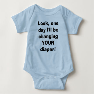 Look, one day I'll be changing YOUR diaper! Baby Bodysuit