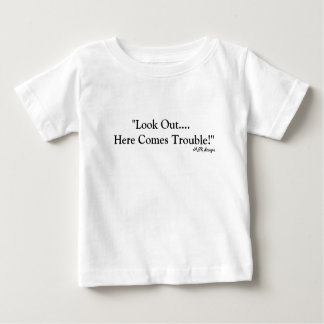 """""""Look Out....  Here Comes Trouble!"""", MSR designs Baby T-Shirt"""