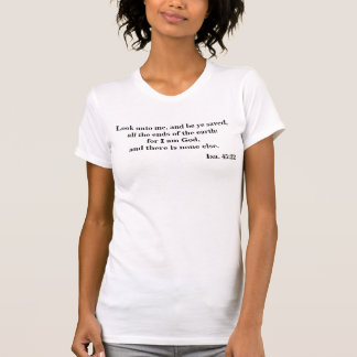 Look unto me, and be ye saved tee shirt
