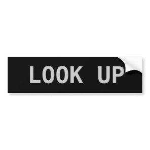 LOOK UP BUMPER STICKER