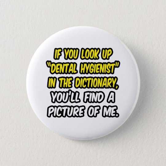 Look Up Dental Hygienist In Dictionary...Me Pinback Button