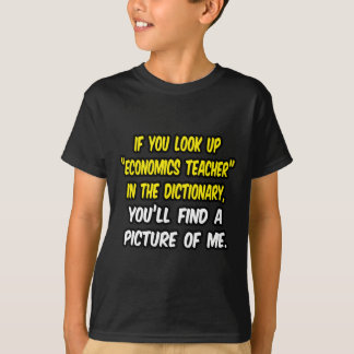 Look Up Economics Teacher In Dictionary...Me T-Shirt