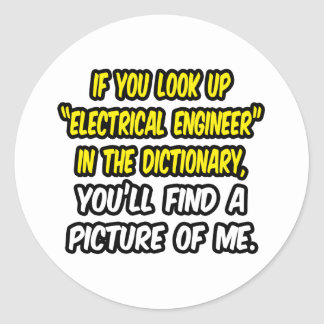 Look Up Electrical Engineer In Dictionary...Me Classic Round Sticker