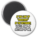 Look Up Podiatrist In Dictionary...My Picture Refrigerator Magnet