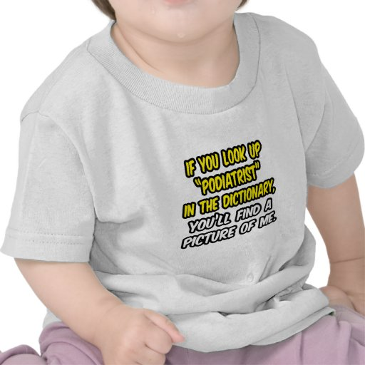 Look Up Podiatrist In Dictionary...My Picture T-shirts
