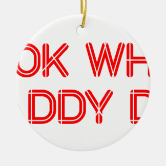 look-what-daddy-did-SO-RED.png Ceramic Ornament