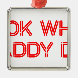 look-what-daddy-did-SO-RED.png Metal Ornament