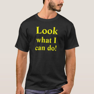 Look what I can do! custom Tee Shirt