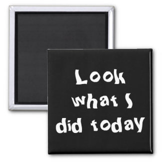 Look what I did today 2 Inch Square Magnet