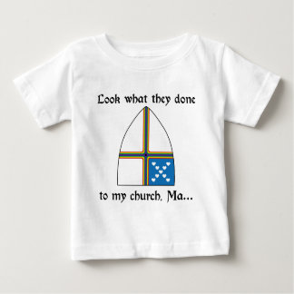 Look what they done to my church, Ma... Baby T-Shirt