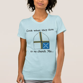Look what they done to my church, Ma... T-Shirt