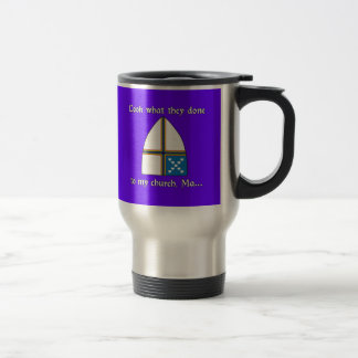 Look what they done to my church, Ma... Travel Mug