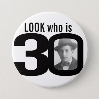 Look who is 30 photo black and white button/badge button