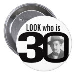 Look Who Is 30 Photo Black And White Button/badge Button at Zazzle