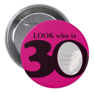 Look who is 30 photo fun hot pink button/badge 3 inch round button