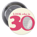 Look who is 30 photo fun pink cream button/badge 3 inch round button