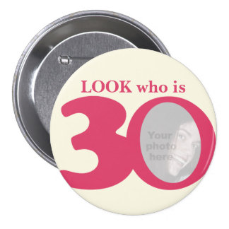 Look who is 30 photo fun pink cream button/badge pinback button