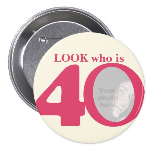 Look who is 40 photo fun pink cream button/badge