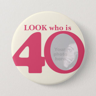 Look who is 40 photo fun pink cream button/badge button