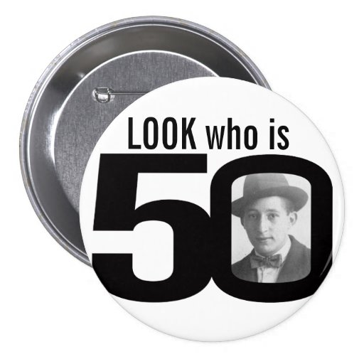 Look who is 50 photo black and white button/badge