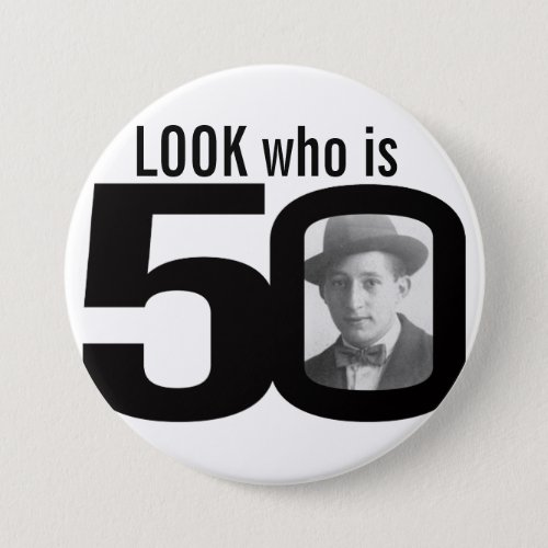 Look who is 50 photo black and white buttonbadge pinback button