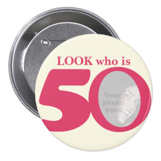 Look who is 50 photo fun pink cream button/badge 3 inch round button
