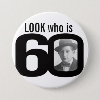 Look who is 60 photo black and white button/badge button