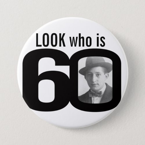 Look who is 60 photo black and white buttonbadge button