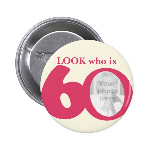 Look who is 60 photo fun pink cream button/badge