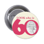 Look who is 60 photo fun pink cream button/badge 2 inch round button