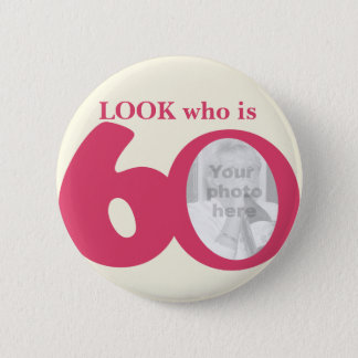 Look who is 60 photo fun pink cream button/badge button