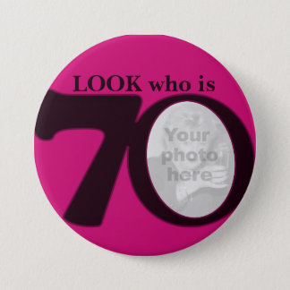 Look who is 70 photo fun hot pink button/badge button