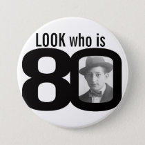 Look who is 80 photo black and white button/badge pinback button