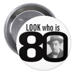 Look who is 80 photo black and white button/badge pinback button at Zazzle