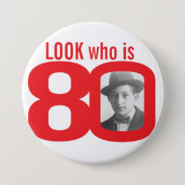 Look who is 80 photo red and white button/badge button